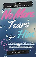 No More Tears For Him: The Complete Recovery Guide to Spot, End, and Get Over Narcissistic Relationships
