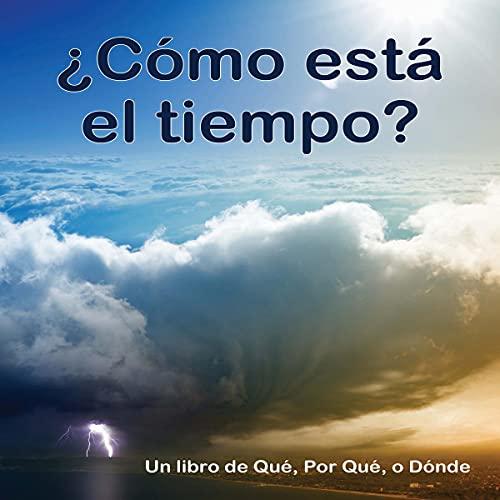 Couverture de ¿Cómo está el tiempo? Un libro de Qué, Por Qué o Dónde [What's the Weather? A What, Why or Where Book]