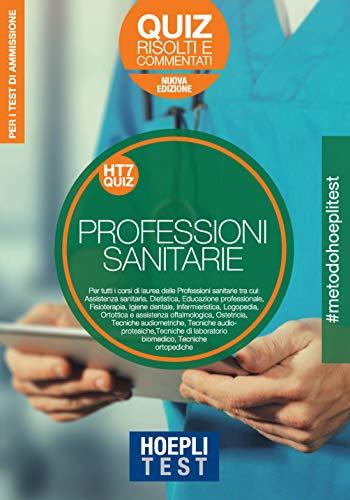 Hoepli Test. Professioni sanitarie. Quiz risolti e commentati. Per i test di ammissione all'università. Nuova ediz.