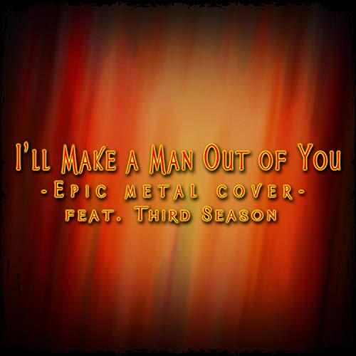 I'll Make a Man Out of You (feat. Third Season)