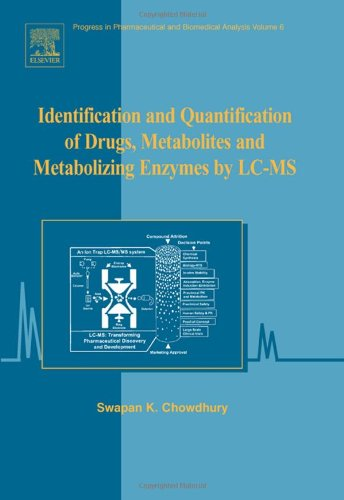 Identification and Quantification of Drugs, Metabolites and Metabolizing Enzymes by LC-MS: Concepts, Methods and Translational Sciences (Volume 6) ... and Biomedical Analysis, Volume 6, Band 6)