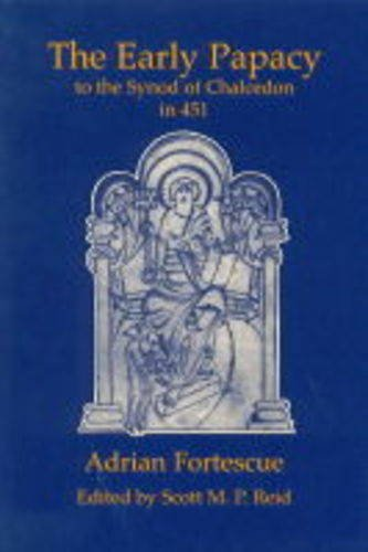 The Early Papacy to the Council of Chalcedon in 451