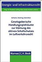 Gesetzgeberische Handlungsspielraume Zur Starkung Des Aktiven Schallschutzes Im Luftverkehrsrecht (Energie- Und Infrastrukturrecht)