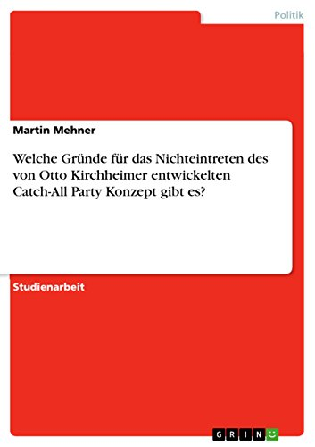 Welche Gründe für das Nichteintreten des von Otto Kirchheimer entwickelten Catch-All Party Konzept gibt es? (German Edition)