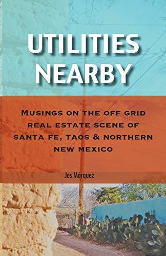 Compare Textbook Prices for Utilities Nearby: Musings on the Off Grid Real Estate Scene of Santa Fe, Taos & Northern New Mexico  ISBN 9781733920902 by Márquez, Jes,Márquez, Christopher,Márquez, Jes