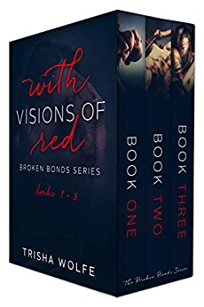 With Visions of Red: Broken Bonds Boxset 1 - 3 by [Trisha Wolfe]
