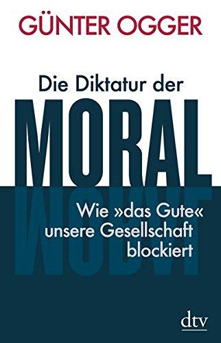 Die Diktatur der Moral: Wie