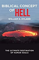 Biblical Concept of Hell: The Ultimate Destination of Human Souls