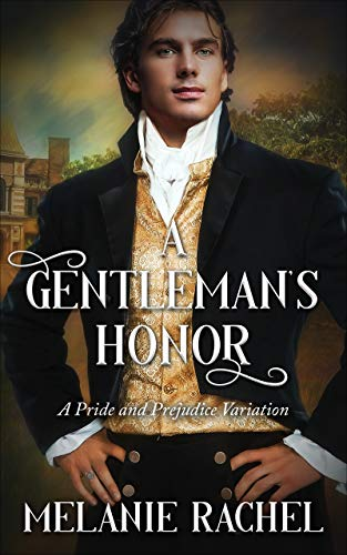 A Gentleman's Honor: A Pride and Prejudice Variation by [Melanie Rachel]