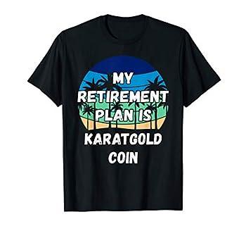 Karatgold Coin Crypto My Retirement Plan is Karatgold Coin T-Shirt