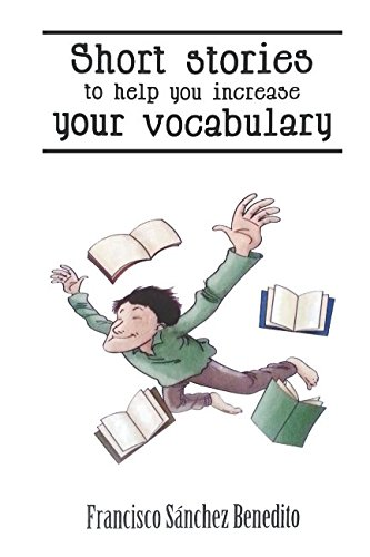 Short Stories to Help You Increase Your Vocabulary: A 22 stories selection with a complete semantic analysis, exercises and their key.