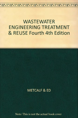 WASTEWATER ENGINEERING TREATMENT & REUSE Fourth 4th Edition