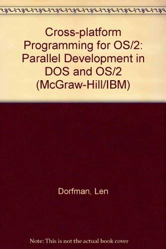 Cross-Platform Programming for Os/2: Parallel Development in DOS and Os/2/Book and Disk (McGraw-Hill/IBM)