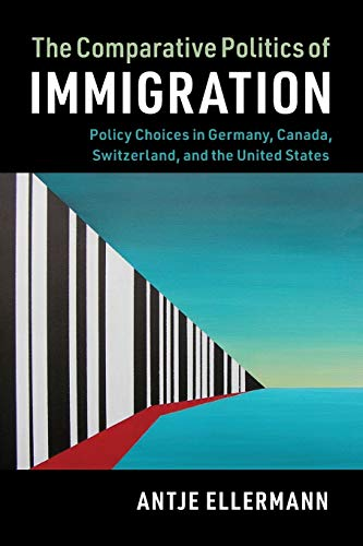 Compare Textbook Prices for The Comparative Politics of Immigration: Policy Choices in Germany, Canada, Switzerland, and the United States Cambridge Studies in Comparative Politics  ISBN 9781316601617 by Ellermann, Antje
