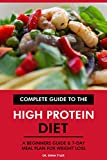 Complete Guide to the High Protein Diet: A Beginners Guide & 7-Day Meal Plan for Weight Loss