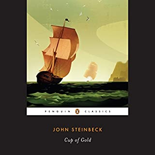 Cup of Gold     A Life of Sir Henry Morgan, Buccaneer, with Occasional Reference to History              By:                                                                                                                                 John Steinbeck,                                                                                        Susan F. Beegel - introduction                               Narrated by:                                                                                                                                 Ronan Vibert                      Length: 8 hrs and 19 mins     35 ratings     Overall 4.3