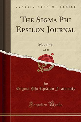 The Sigma Phi Epsilon Journal, Vol. 27: May 1930 (Classic Reprint)