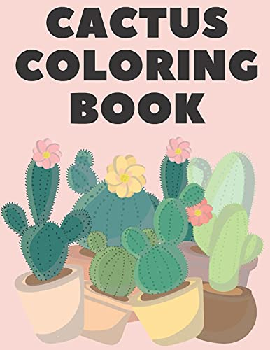 Cactus Coloring Book: Excellent Stress Relieving Coloring Book for Cactus Lovers