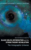 Black Holes, Information And The String Theory Revolution: The Holographic Universe