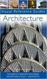 Architecture: The World's Greatest Buildings; History and Styles; Architects (Visual Reference Guide