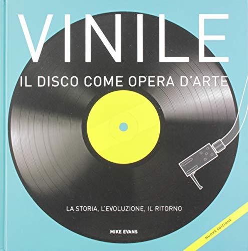 Vinile. Il disco come opera d'arte. La storia, l'evoluzione, il ritorno