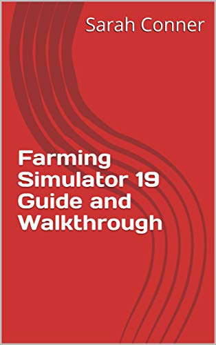 Farming Simulator 19 Guide and Walkthrough (English Edition)