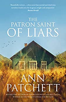 The Patron Saint of Liars: The Sunday Times best selling author of The Dutch House and Bel Canto, Winner of The Women's Prize for Fiction by [Ann Patchett]