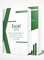 Excel 2019: 2 Books in one, A Basic Guide for Beginners + How to Use Formulas and Functions in Your Business, to Boosting your Productivity and Master Spreadsheets Front Cover