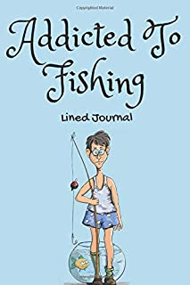 Addicted To Fishing: Fishing Presents For Men Who Love To Go Fishing With Grandpa - Funny Quote Fishing Gifts - Lined Journal