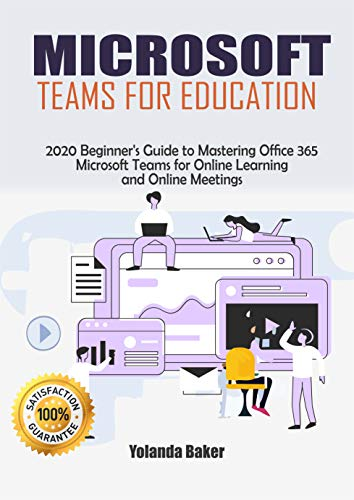 Microsoft Teams for Education: 2020 Beginner's Guide to Mastering Office 365 Microsoft Teams for Online Learning and Online Meetings (English Edition)