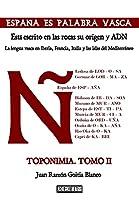 España es palabra vasca: Está escrito en las rocas su origen y ADN. Toponimia Tomo 2