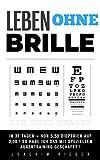 LEBEN OHNE BRILLE: In 31 Tagen = Von 5,50 Dioptrien auf 3,00 ! So habe ich das mit speziellen Augentraining geschafft !