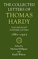 The Collected Letters of Thomas Hardy: Further Letters 1861-1927