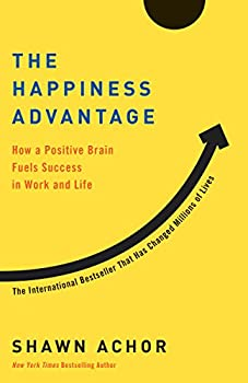 The Happiness Advantage  How a Positive Brain Fuels Success in Work and Life