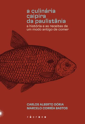 A culinária caipira da Paulistânia: A história e as receitas de um modo antigo de comer