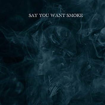 Say You Want Smoke