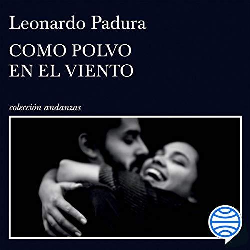 Como polvo en el viento Audiobook By Leonardo Padura cover art