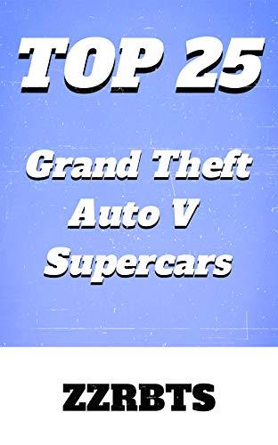 Top 25 Grand Theft Auto V Supercars: GTA V (5) Online (English Edition)
