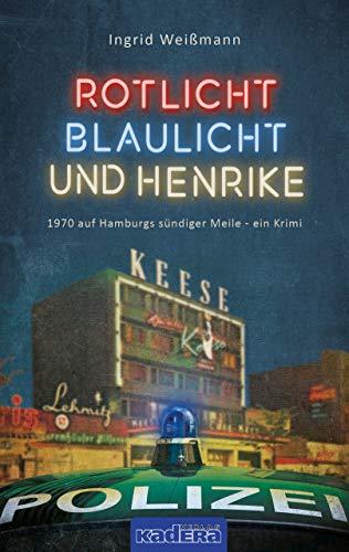 Rotlicht, Blaulicht und Henrike: 1970 auf Hamburgs sündiger Meile – ein Krimi