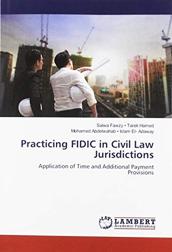 Compare Textbook Prices for Practicing FIDIC in Civil Law Jurisdictions: Application of Time and Additional Payment Provisions  ISBN 9786139949069 by Fawzy • Tarek Hamed, Salwa,Abdelwahab • Islam El- Adaway, Mohamed