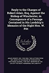 Reply to the Charges of Robert Adair, Esq. Against the Bishop of Winchester, in Consequence of a Passage Contained in His Lordship's Memoirs of the Right Hon. W. Pitt