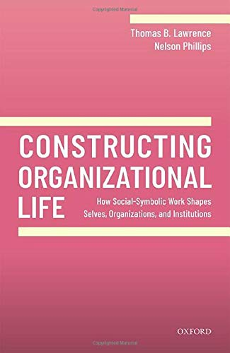 Compare Textbook Prices for Constructing Organizational Life: How Social-Symbolic Work Shapes Selves, Organizations, and Institutions Illustrated Edition ISBN 9780198840022 by Lawrence, Thomas B.,Phillips, Nelson