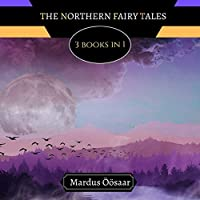 The Northern Fairy Tales: 3 Books In 1