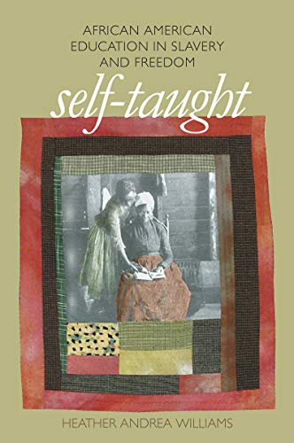 Self-Taught: African American Education in Slavery and Freedom (The John Hope Franklin Series in African American Histor