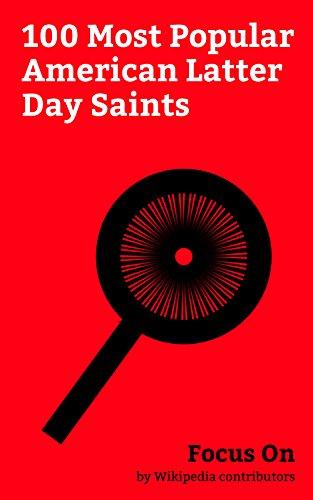 Focus On: 100 Most Popular American Latter Day Saints: Chyna, Marie Osmond, Eliza Dushku, Jason Chaffetz, Bryce Harper, Lindsey Stirling, Gladys Knight, ... Elizabeth Smart, etc. (English Edition)