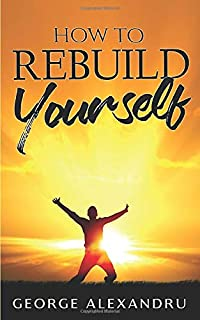 How to REBUILD YOURSELF: Think DIFFERENT, Know YOURSELF, Feel BETTER