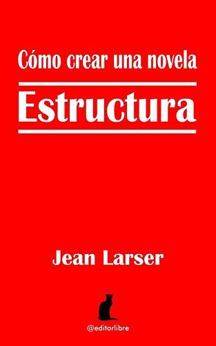 Cómo crear novela. Estructura.: Construyendo novela