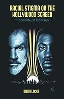 Racial Stigma on the Hollywood Screen: The Orientalist Buddy Film by Brian Locke(2012-09-05)