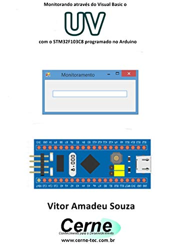 Monitorando através do Visual Basic o UV com o STM32F103C8 programado no Arduino (Portuguese Edition)