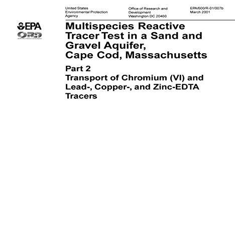 600R01007b  Multispecies Reactive Tracer Test in a Sand and Gravel Aquifer Cape Cod Massachusetts Part 2 Transport of Chromium (6) and Lead-Copper and Zinc-EDTA Tracers